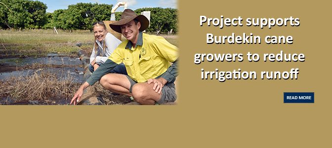 Project supports Burdekin cane growers to reduce irrigation runoff